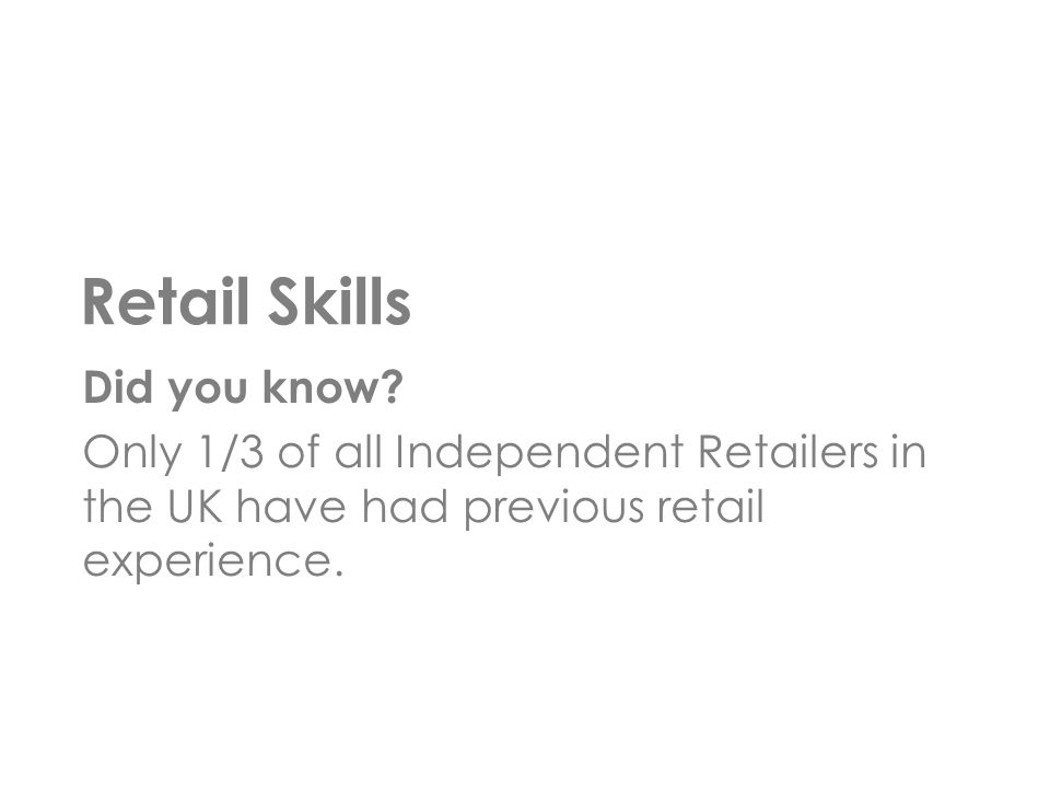 Did you know. Only 1/3 of all Independent Retailers in the UK have had previous retail experience.