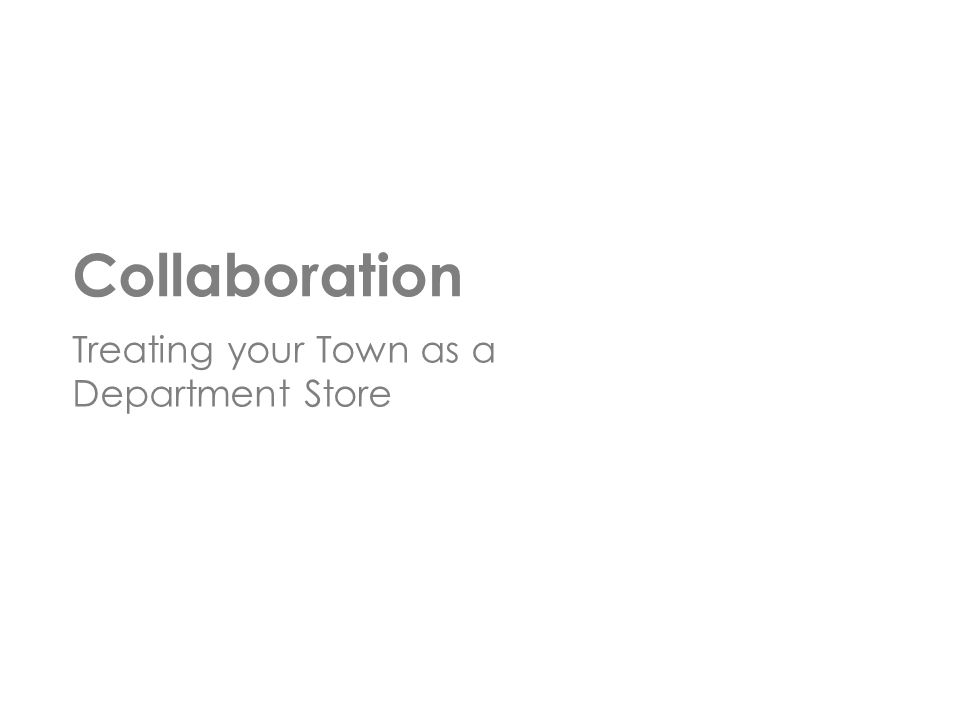 Treating your Town as a Department Store Collaboration