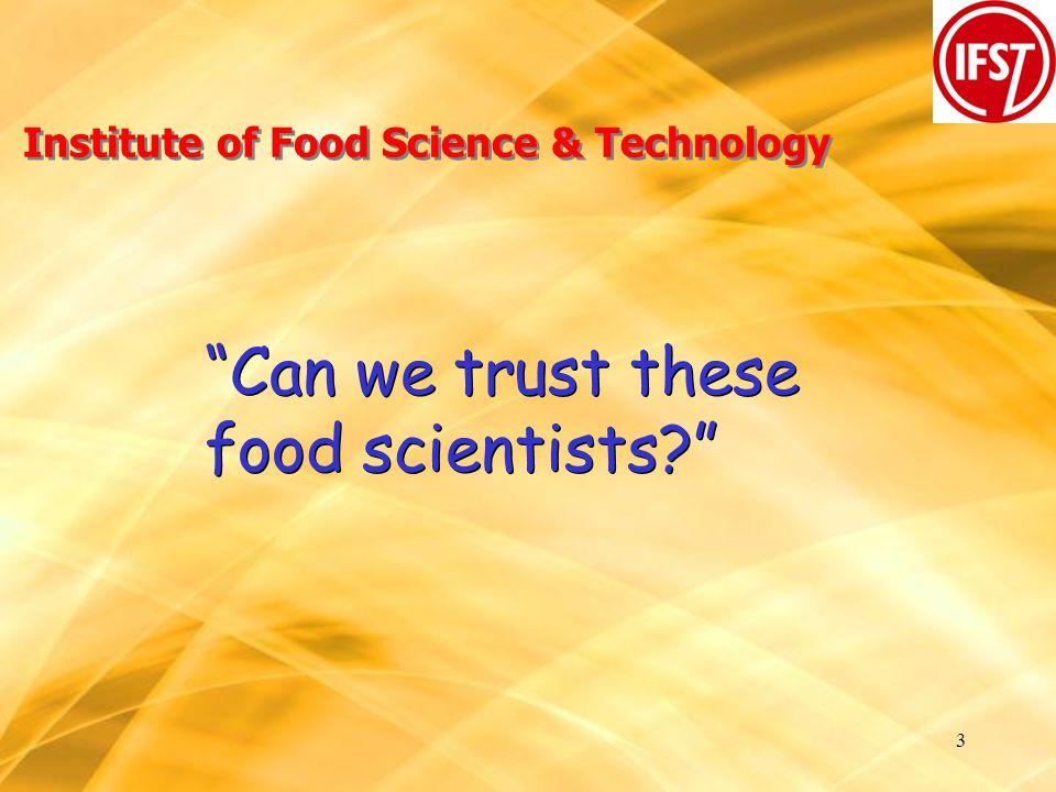 14 Institute of Food Science & Technology Untrustworthy scientists .