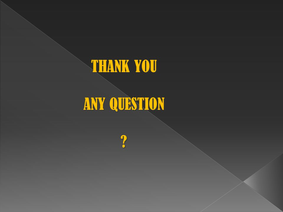 THANK YOU ANY QUESTION ?