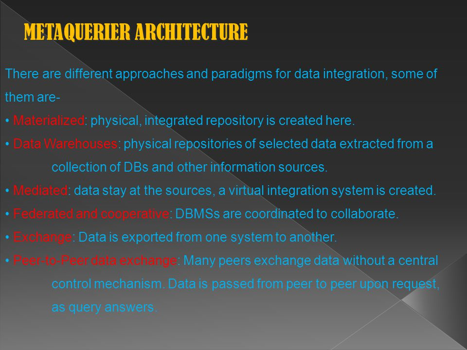 PROCESSES OF THE METAQUERIER ARCHITECTURE PROCESSES OF THE METAQUERIER ARCHITECTURE Source Selection  Defined a common mediated schema for all data sources, we need to match and map the data sources according to mediated schema.