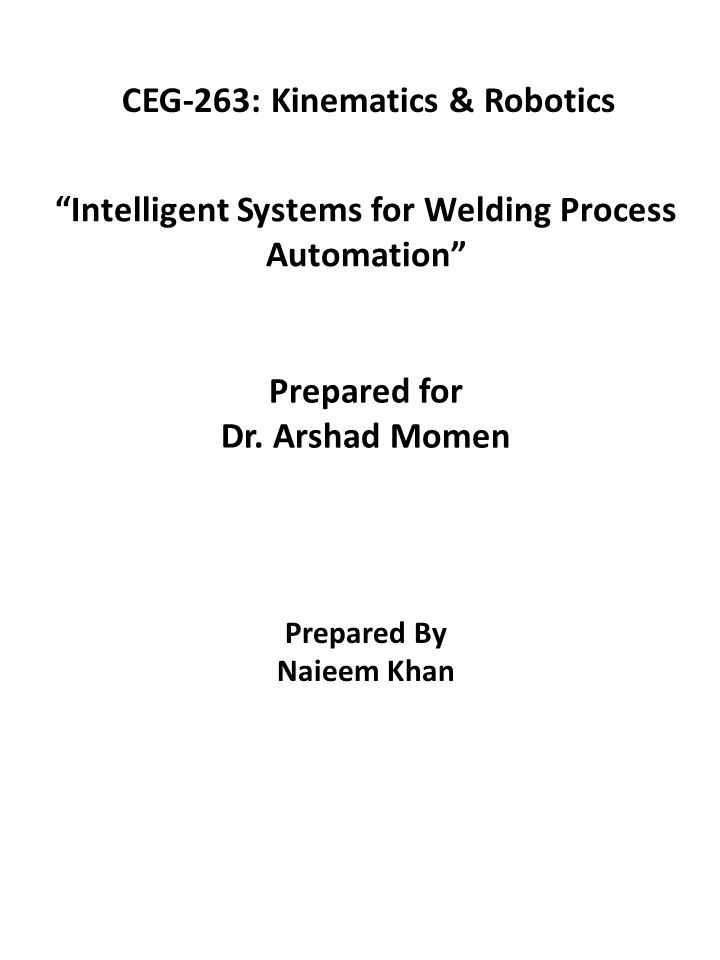 Intelligent Systems for Welding Process Automation Prepared for Dr.