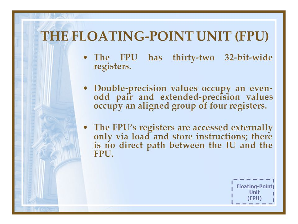 THE FLOATING-POINT UNIT (FPU) The FPU has thirty-two 32-bit-wide registers.
