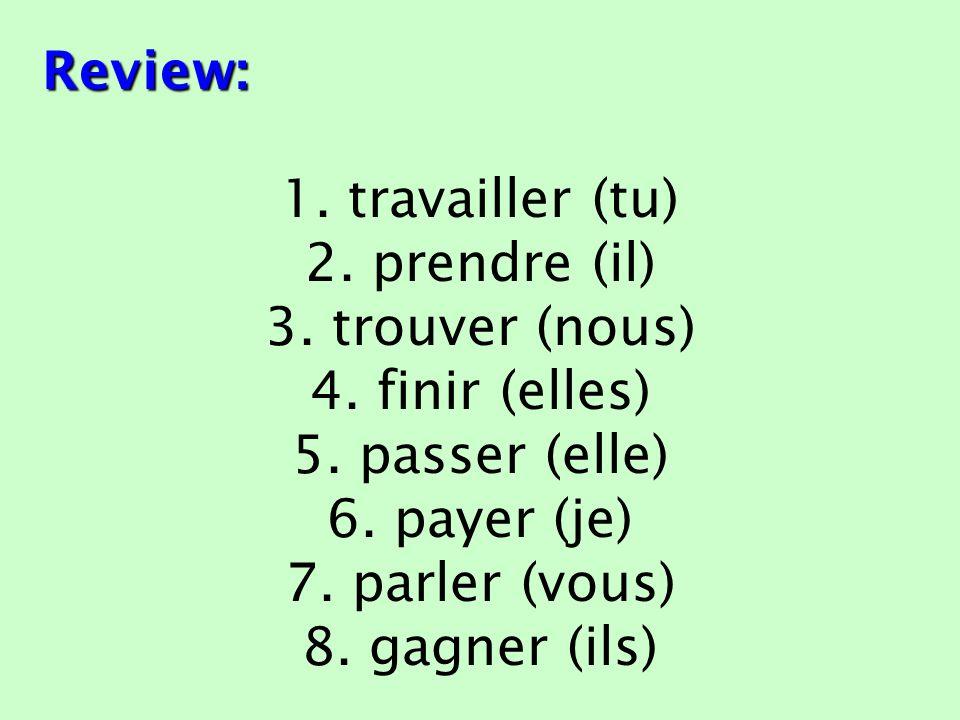 Review: 1. travailler (tu) 2. prendre (il) 3. trouver (nous) 4.