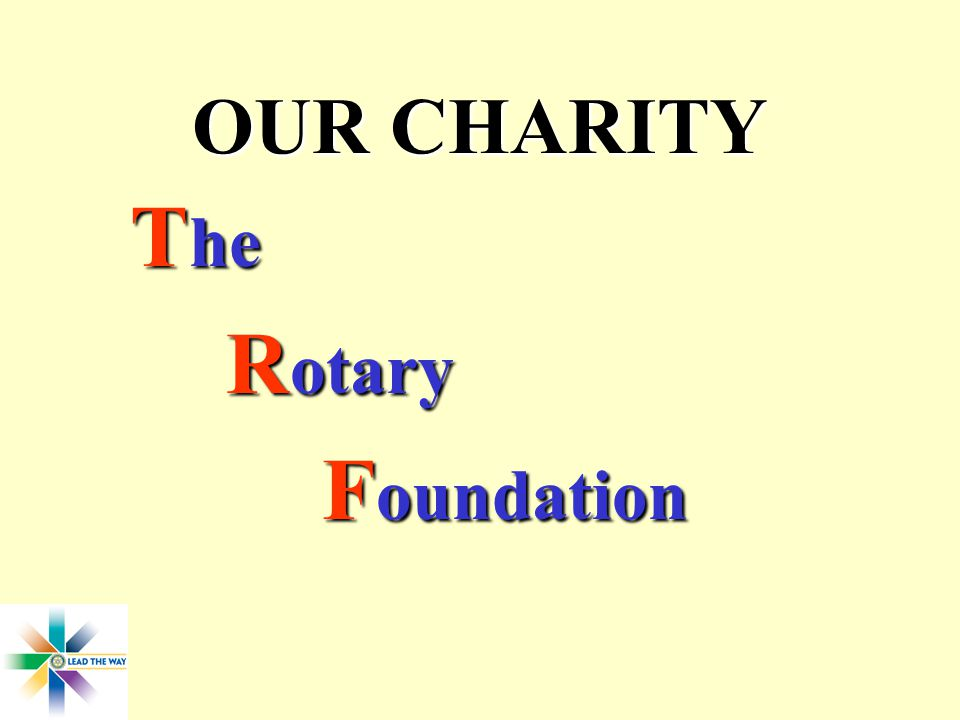 OUR CHARITY T he R otary F oundation