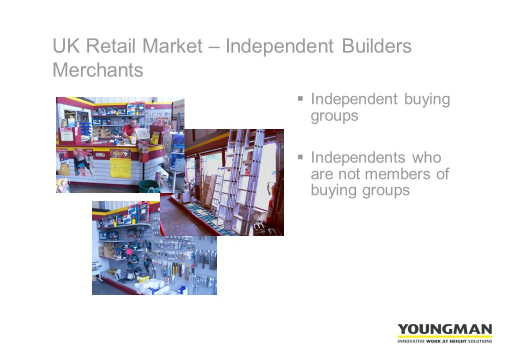 UK Retail Market – Independent Builders Merchants  Independent buying groups  Independents who are not members of buying groups