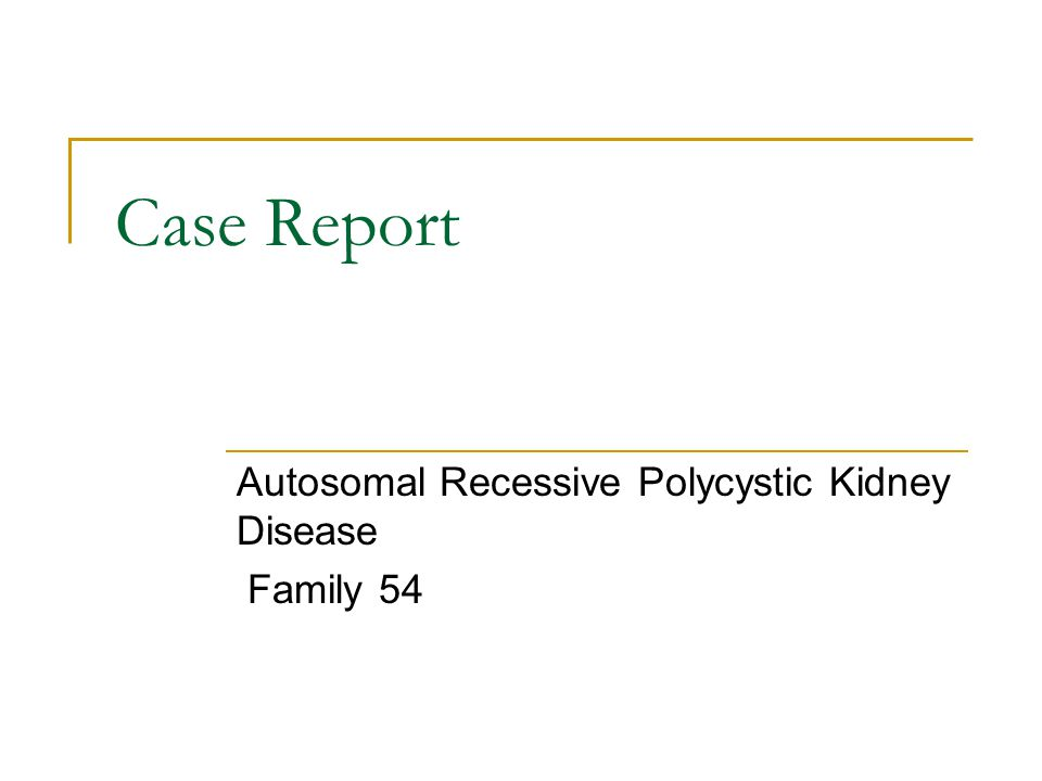 Case Report Autosomal Recessive Polycystic Kidney Disease Family 54