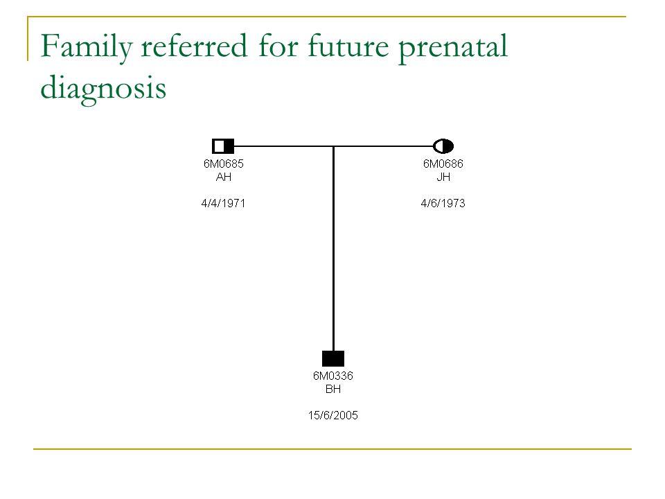 Family referred for future prenatal diagnosis