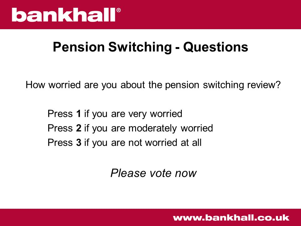 Pension Switching - Questions How worried are you about the pension switching review.