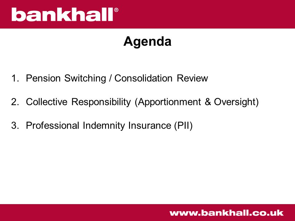 1.Pension Switching / Consolidation Review 2.Collective Responsibility (Apportionment & Oversight) 3.Professional Indemnity Insurance (PII) Agenda