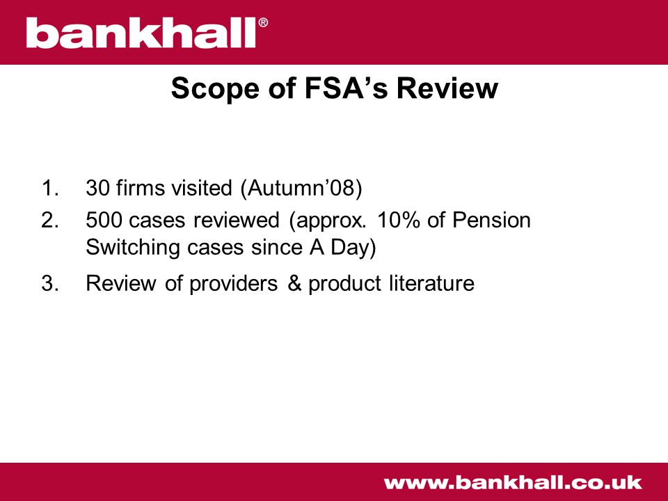 Scope of FSA's Review 1.30 firms visited (Autumn'08) 2.500 cases reviewed (approx.