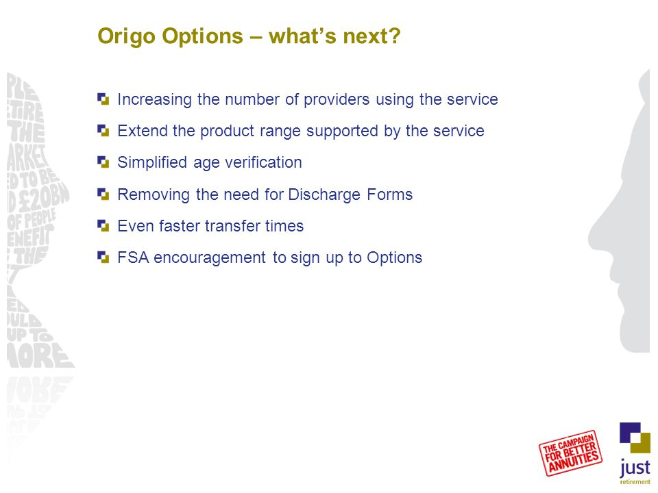 Origo Options – what's next? Increasing the number of providers using the service Extend the product range supported by the service Simplified age ver