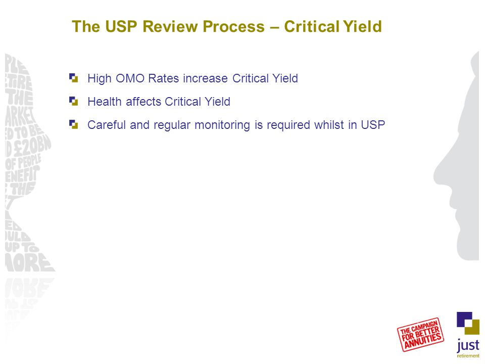 The USP Review Process – Critical Yield High OMO Rates increase Critical Yield Health affects Critical Yield Careful and regular monitoring is required whilst in USP