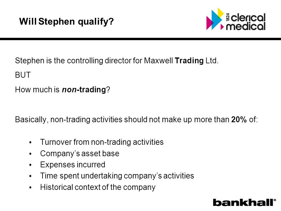 Will Stephen qualify. Stephen is the controlling director for Maxwell Trading Ltd.
