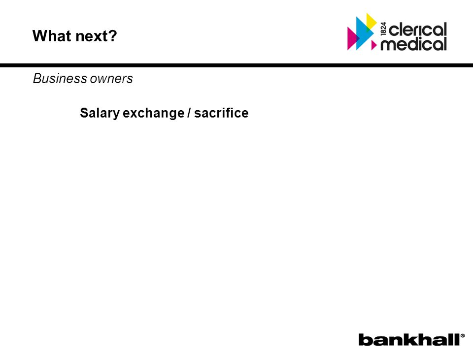 What next? Business owners Salary exchange / sacrifice