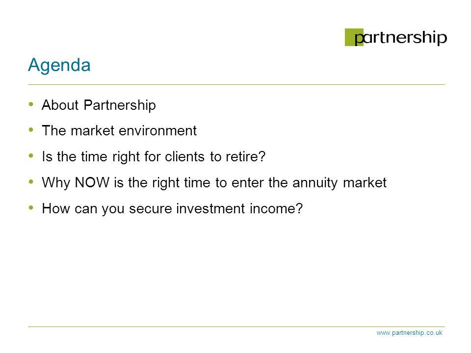 Agenda About Partnership The market environment Is the time right for clients to retire.