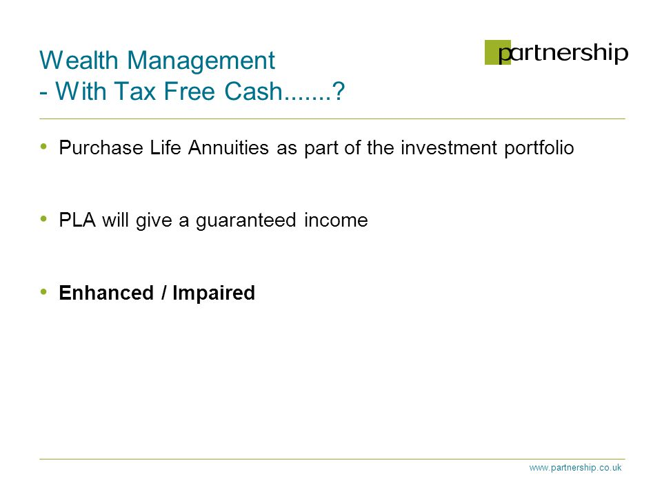 www.partnership.co.uk Wealth Management - With Tax Free Cash........