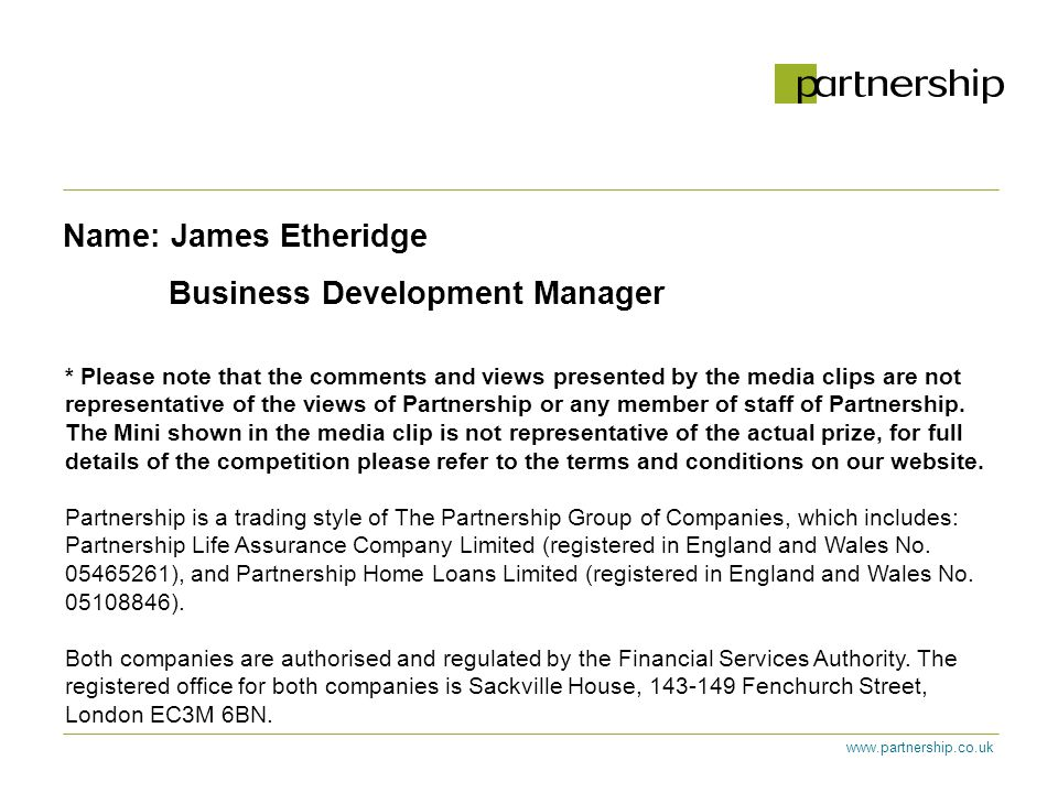 www.partnership.co.uk Name: James Etheridge Business Development Manager * Please note that the comments and views presented by the media clips are not representative of the views of Partnership or any member of staff of Partnership.
