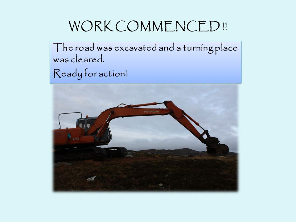 WORK COMMENCED !. The road was excavated and a turning place was cleared.