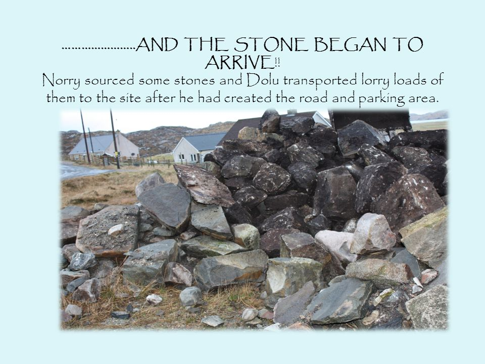 …………………..AND THE STONE BEGAN TO ARRIVE!.