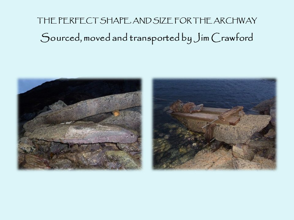 THE PERFECT SHAPE, AND SIZE FOR THE ARCHWAY Sourced, moved and transported by Jim Crawford