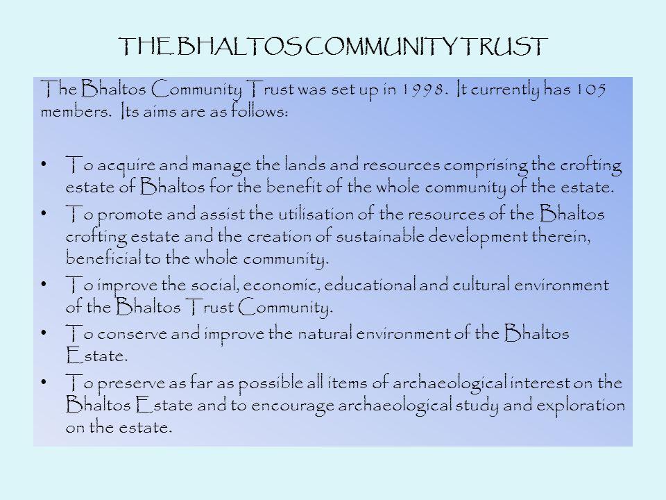 THE BHALTOS COMMUNITY TRUST The Bhaltos Community Trust was set up in 1998.