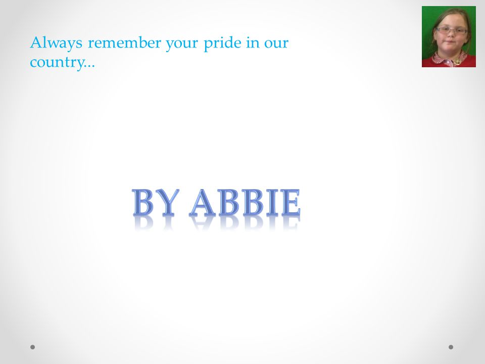 Always remember your pride in our country...