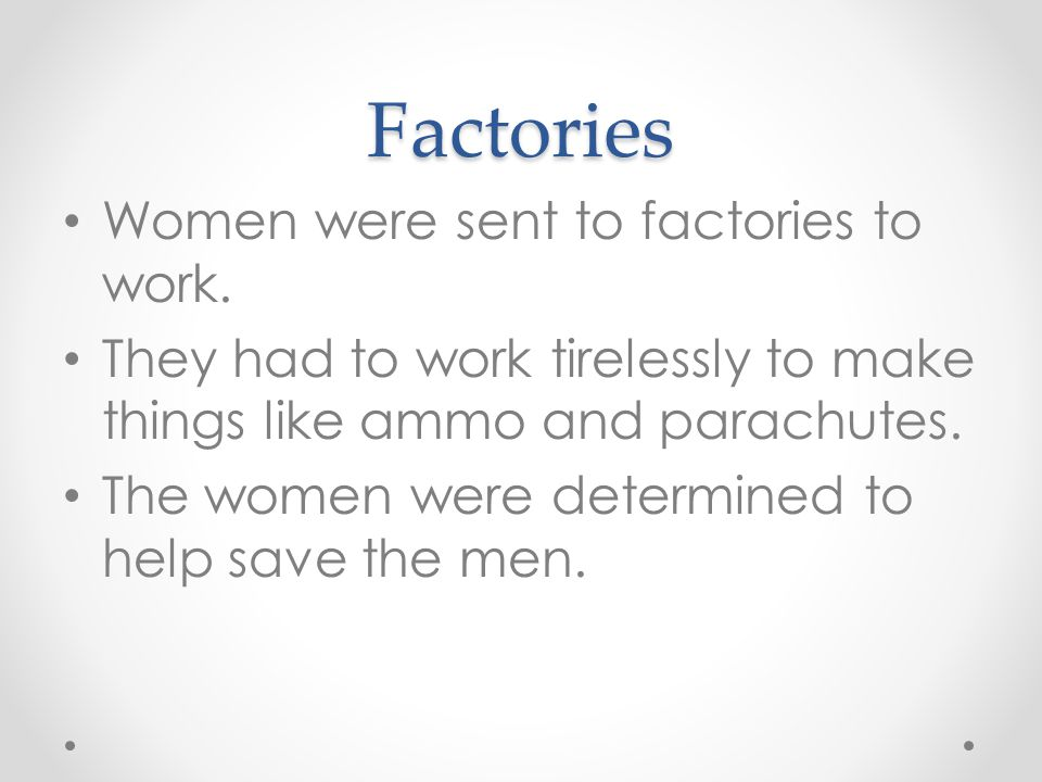 Factories Women were sent to factories to work.