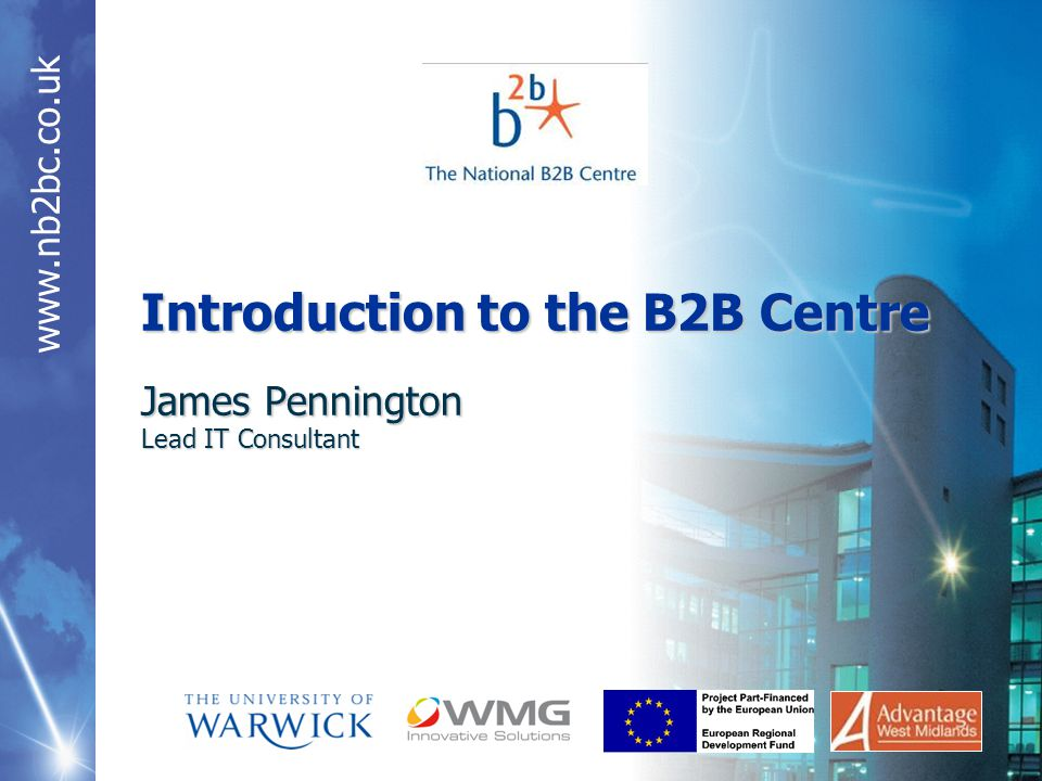 Introduction to the B2B Centre James Pennington Lead IT Consultant