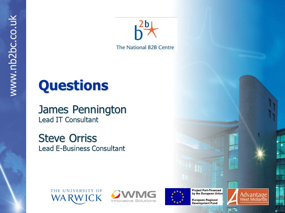 www.nb2bc.co.uk Questions James Pennington Lead IT Consultant Steve Orriss Lead E-Business Consultant