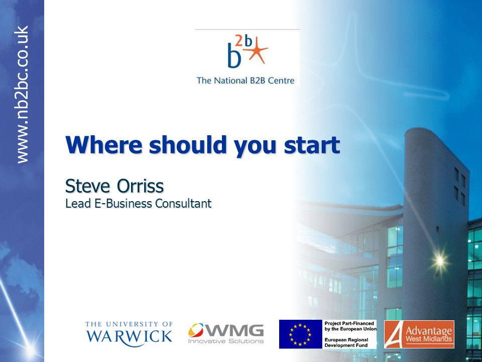 Where should you start Steve Orriss Lead E-Business Consultant