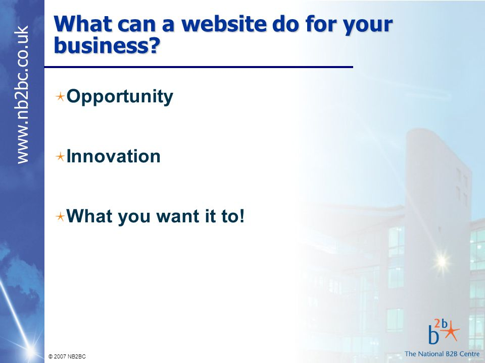 © 2007 NB2BC What can a website do for your business.