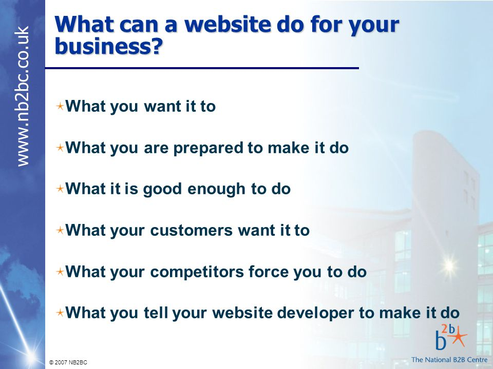 www.nb2bc.co.uk © 2007 NB2BC What can a website do for your business.