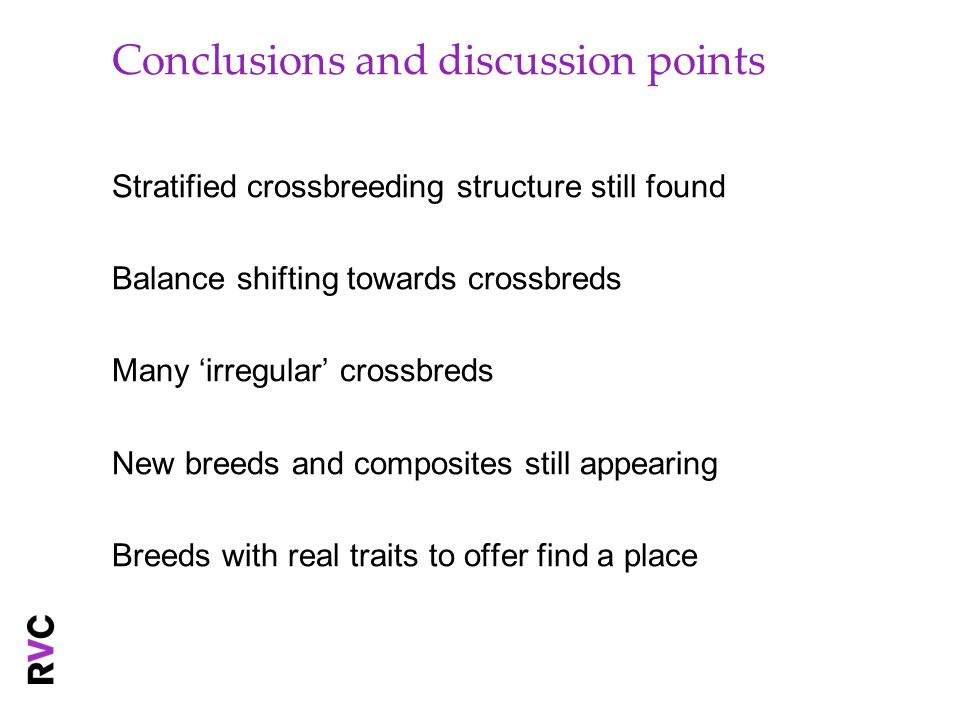 Conclusions and discussion points Stratified crossbreeding structure still found Balance shifting towards crossbreds Many 'irregular' crossbreds New breeds and composites still appearing Breeds with real traits to offer find a place