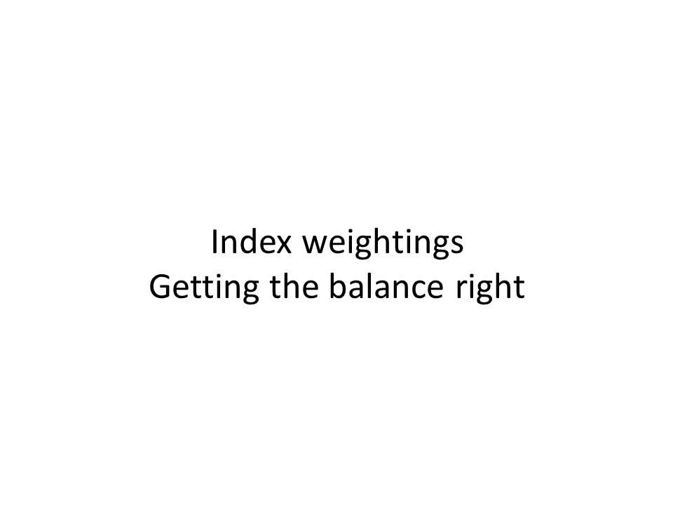 Index weightings Getting the balance right