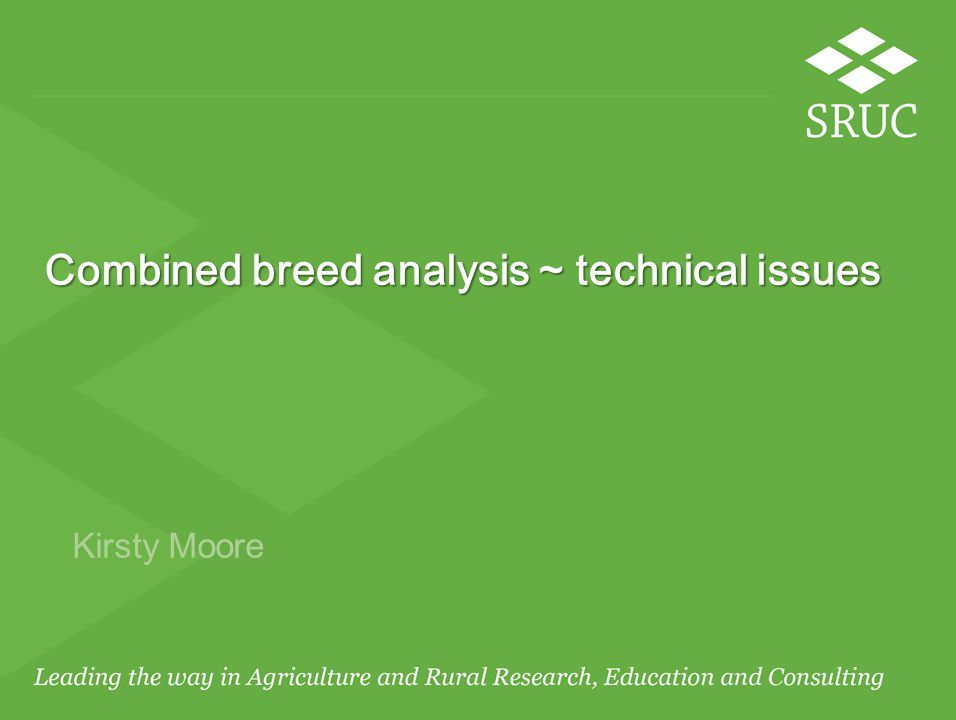 Combined breed analysis ~ technical issues Kirsty Moore