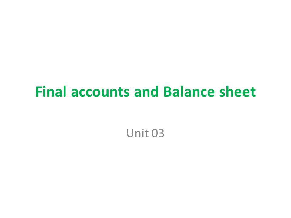 Final accounts and Balance sheet Unit 03
