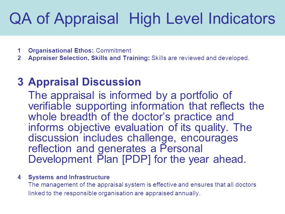 QA of Appraisal High Level Indicators 1Organisational Ethos: Commitment 2Appraiser Selection, Skills and Training: Skills are reviewed and developed.