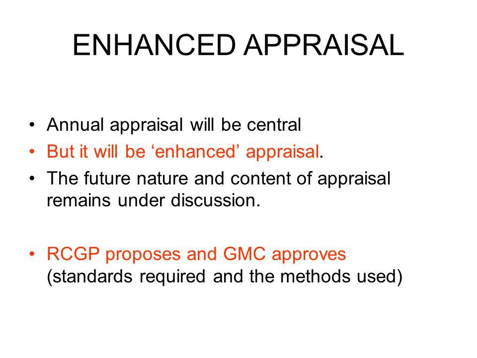 ENHANCED APPRAISAL Annual appraisal will be central But it will be 'enhanced' appraisal.