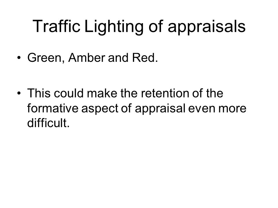 Traffic Lighting of appraisals Green, Amber and Red.