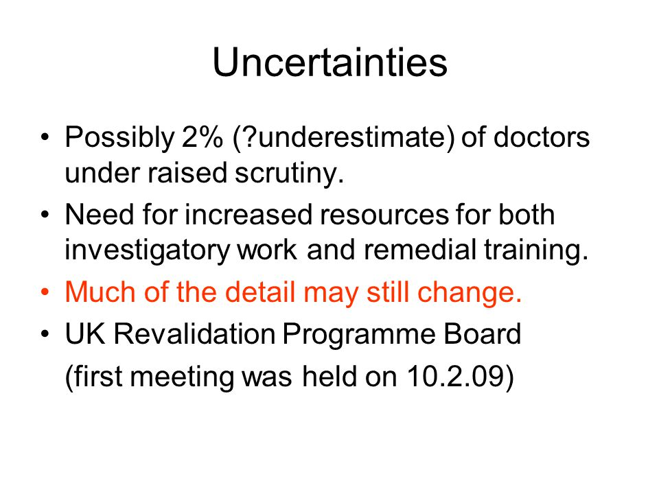 Uncertainties Possibly 2% (?underestimate) of doctors under raised scrutiny.
