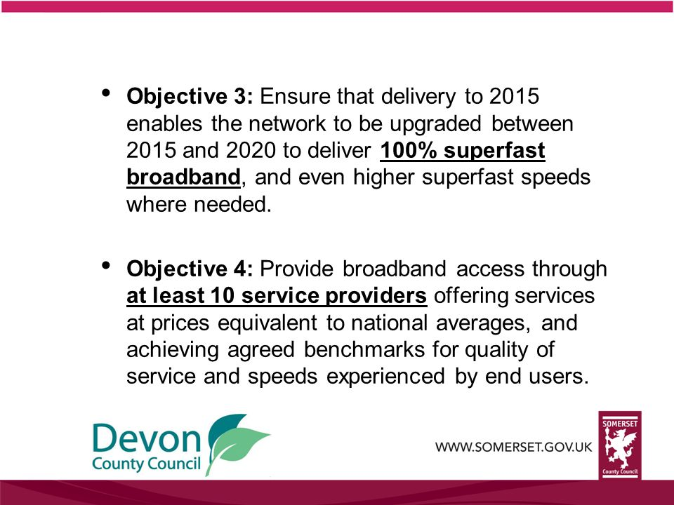 Objective 3: Ensure that delivery to 2015 enables the network to be upgraded between 2015 and 2020 to deliver 100% superfast broadband, and even higher superfast speeds where needed.