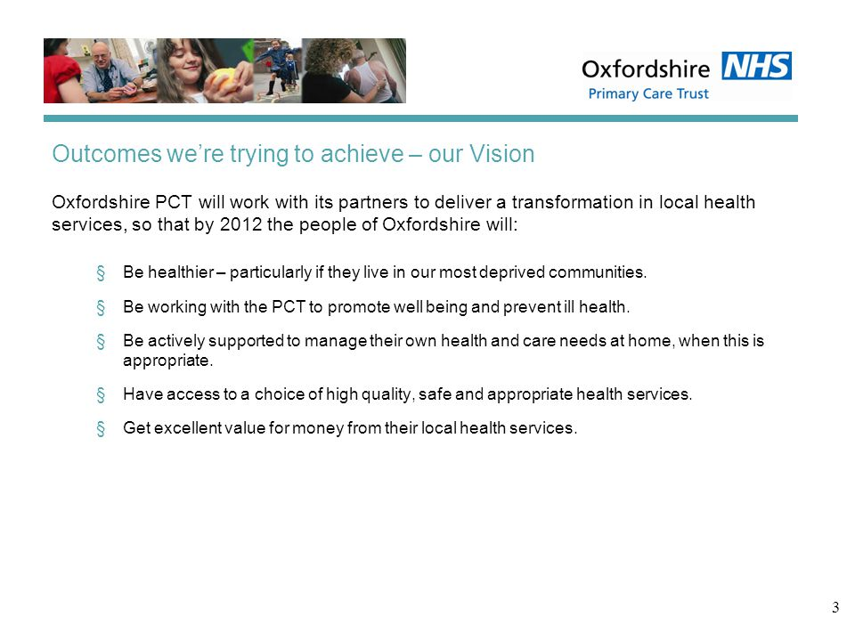4 Starting point We need to: §Focus on a few things that will make the biggest difference to health in Oxfordshire §Get better at forecasting and planning ahead, for example anticipating the impact of changing demography on health spend §Improve our ability to analyse health spend v.