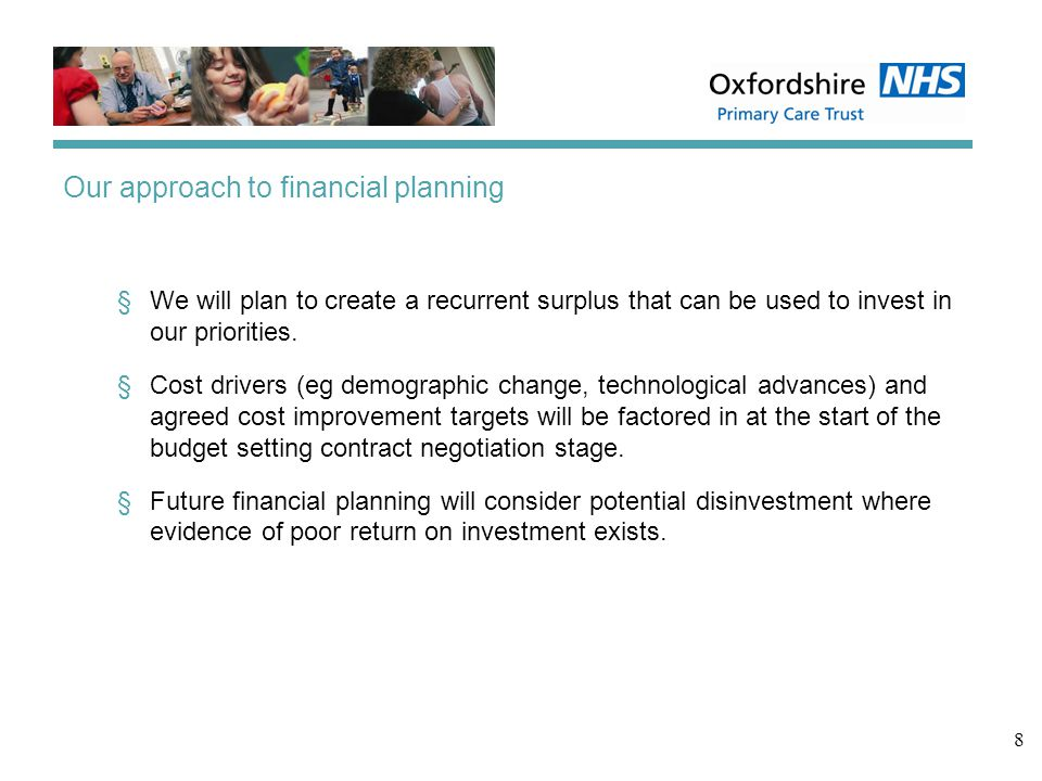 8 Our approach to financial planning §We will plan to create a recurrent surplus that can be used to invest in our priorities.