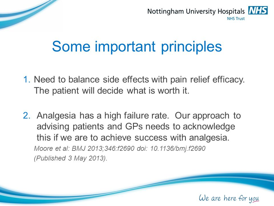 Some important principles 1.Need to balance side effects with pain relief efficacy.