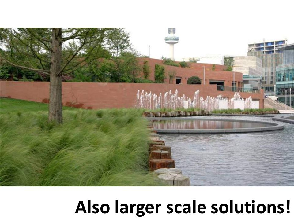 Also larger scale solutions!