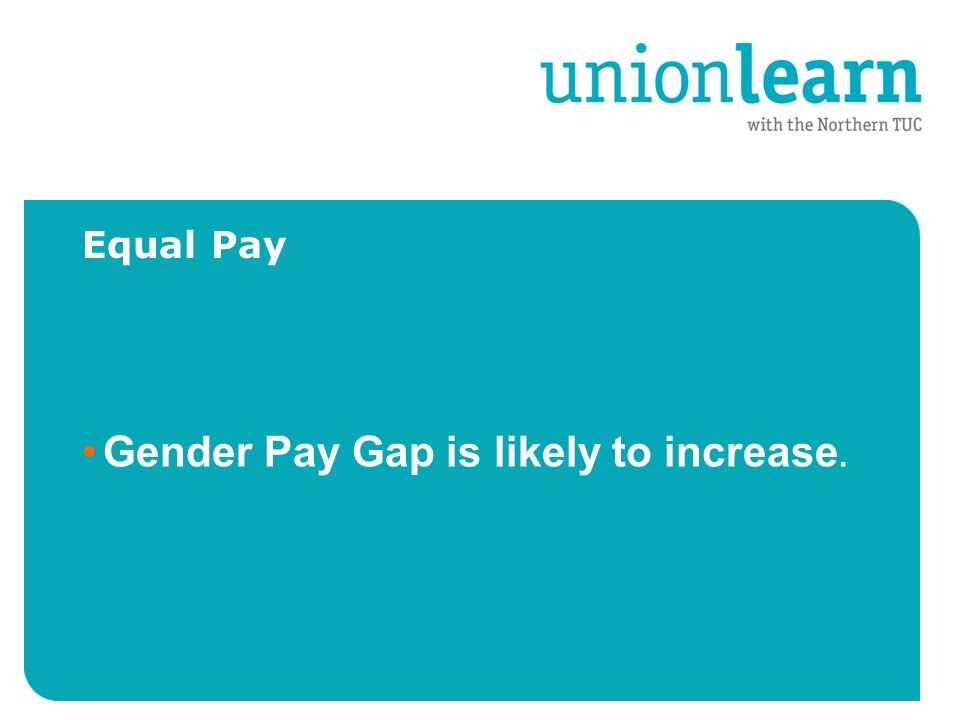 Equal Pay Gender Pay Gap is likely to increase.