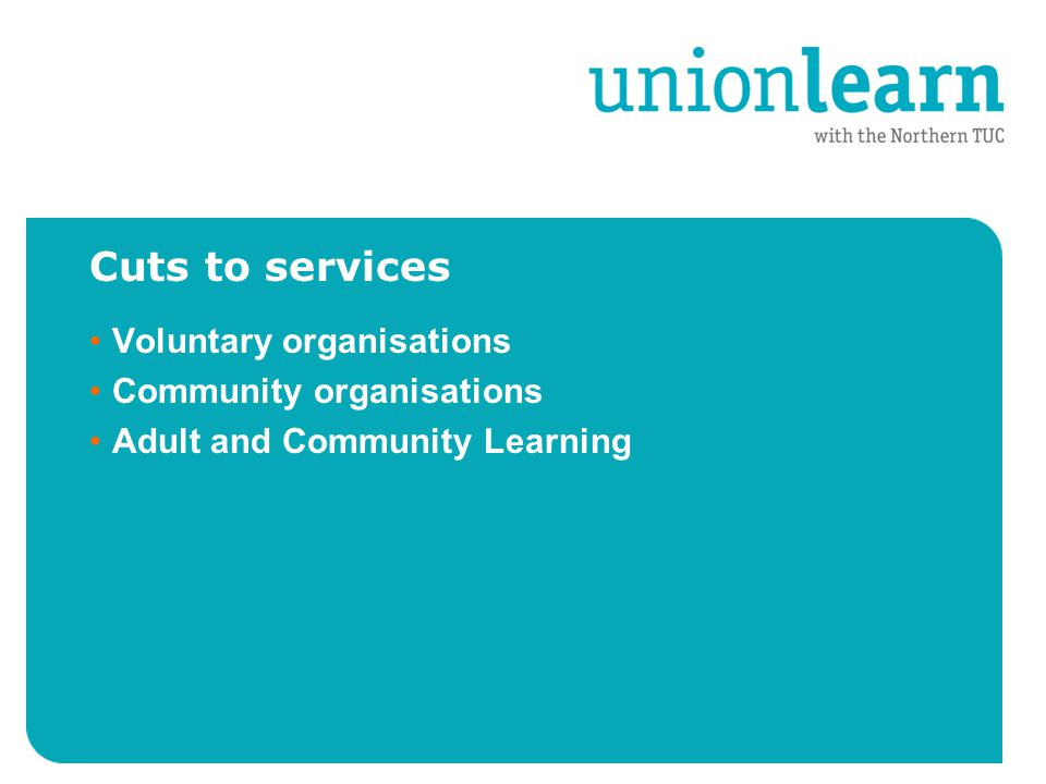 Cuts to services Voluntary organisations Community organisations Adult and Community Learning