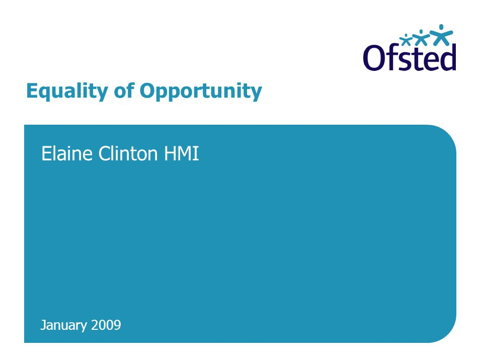 January 2009 Equality of Opportunity Elaine Clinton HMI