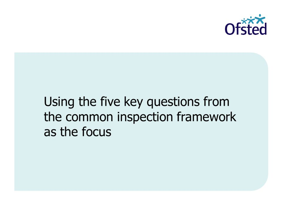 Using the five key questions from the common inspection framework as the focus